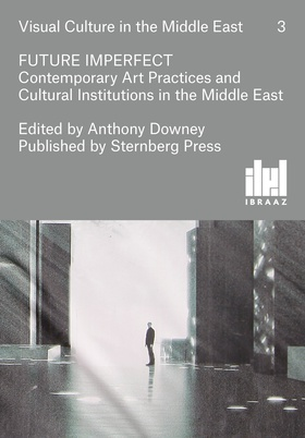 Front cover, Future Imperfect: Contemporary Art Practices and Cultural Institutions in the Middle East.